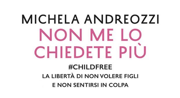 Michela Andreozzi. Il diritto di non essere mamma